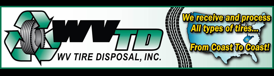 WV Tire Disposal, Inc. - We receive and process All types of tires... From Coast To Coast!